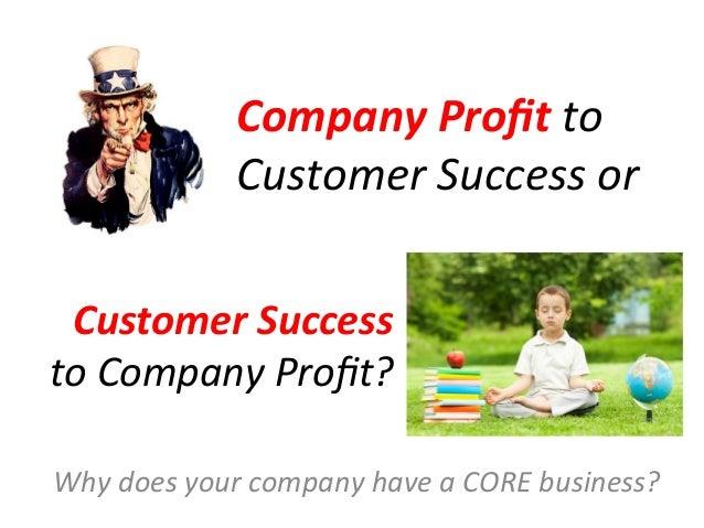 Company Profit to                     Customer Success or  Customer Success  to Company Profit? Why...