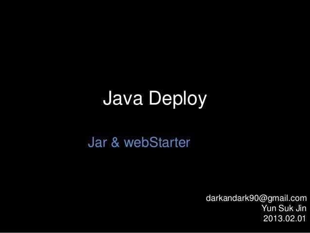 Java DeployJar & webStarter                   darkandark90@gmail.com                               Yun Suk Jin            ...