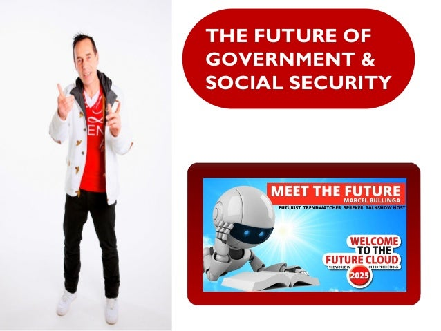 THE FUTURE OFGOVERNMENT &SOCIAL SECURITY