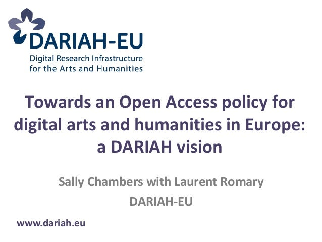 Towards an Open Access policy fordigital arts and humanities in Europe:            a DARIAH vision       Sally Chambers wi...