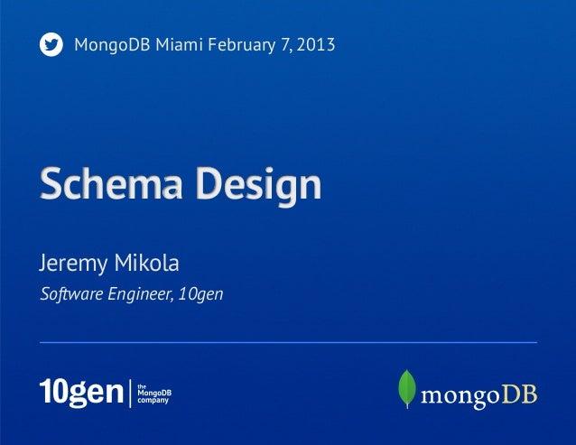MongoDB Miami February 7, 2013Schema DesignJeremy MikolaSoftware Engineer, 10gen
