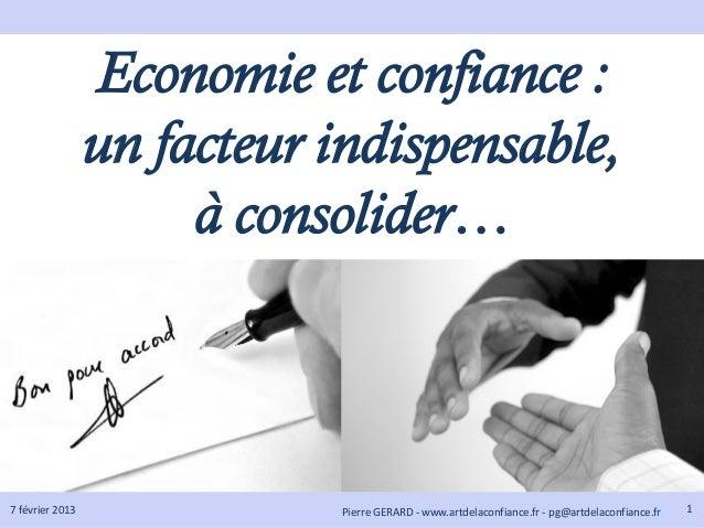 Economie et confiance :                 un facteur indispensable,                      à consolider…7 février 2013        ...
