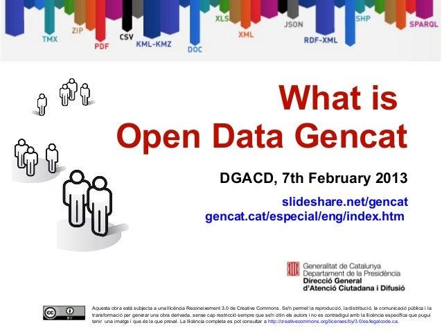 What is              Open Data Gencat                                                              DGACD, 7th February 201...