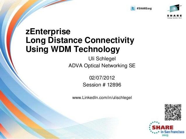 zEnterpriseLong Distance ConnectivityUsing WDM Technology                Uli Schlegel          ADVA Optical Networking SE ...