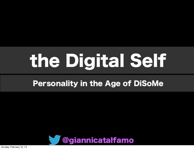 the Digital Self                          Personality in the Age of DiSoMe                                 @giannicatalfam...