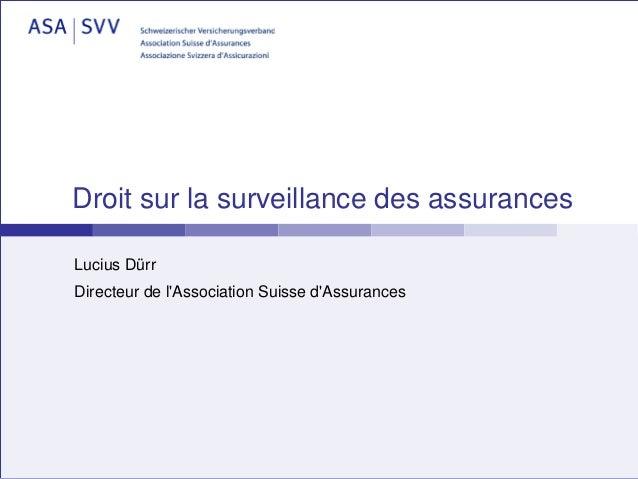 Droit sur la surveillance des assurancesLucius DürrDirecteur de lAssociation Suisse dAssurances