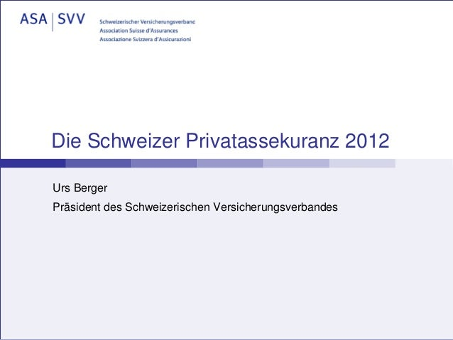 Die Schweizer Privatassekuranz 2012Urs BergerPräsident des Schweizerischen Versicherungsverbandes