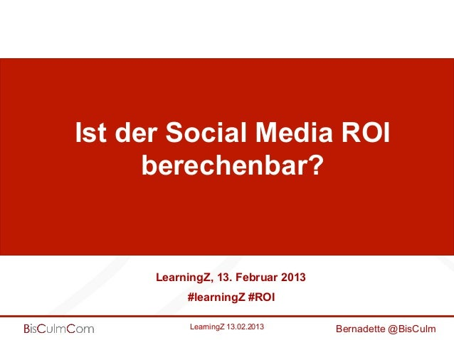 Ist der Social Media ROI      berechenbar?      LearningZ, 13. Februar 2013           #learningZ #ROI            LearningZ...