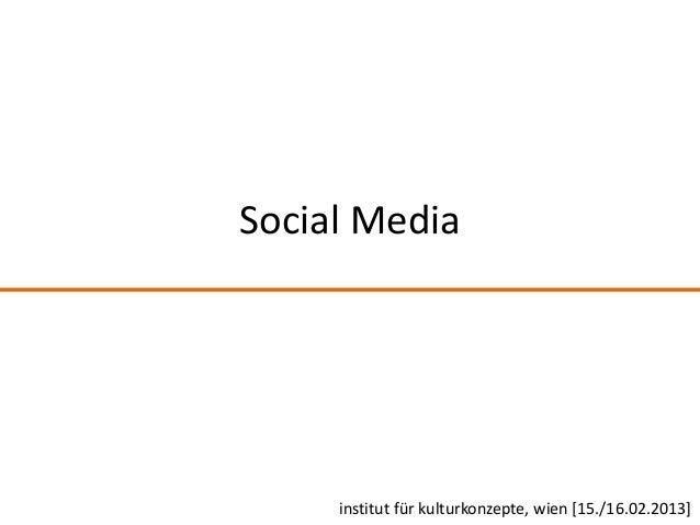 Social Media     institut für kulturkonzepte, wien [15./16.02.2013]