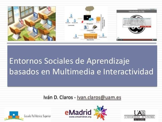 2013 02 15 (uam) emadrid idclaros uam entornos sociales de aprendizaje basados en multimedia interactividad