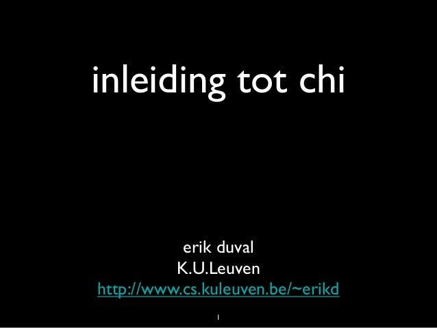 inleiding tot chi           erik duval          K.U.Leuvenhttp://www.cs.kuleuven.be/~erikd               1