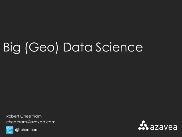 Big (Geo) Data ScienceRobert Cheethamcheetham@azavea.com   @rcheetham