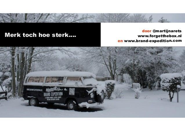 door @martijnaretsMerk toch hoe sterk....           www.forgetthebox.nl                          en www.brand-expedition.com