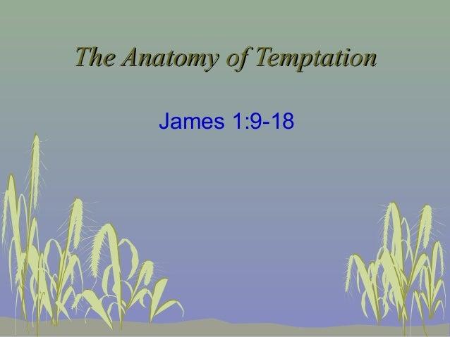 The Anatomy of TemptationThe Anatomy of TemptationJames 1:9-18