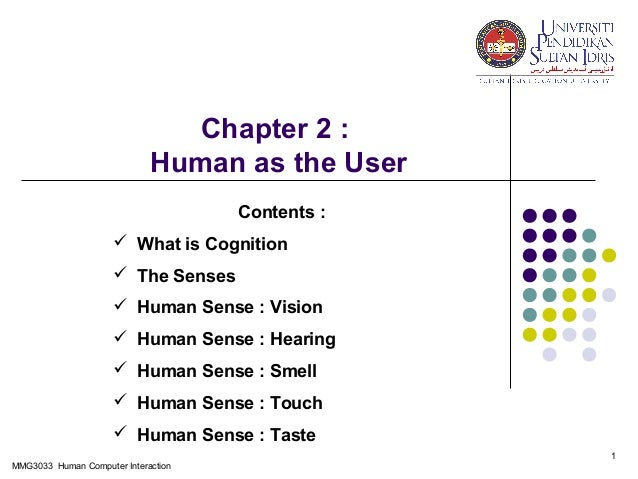 Chapter 2 : Human as the User Contents :  What is Cognition  The Senses  Human Sense : Vision  Human Sense : Hearing ...