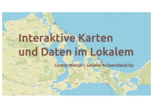 Interaktive Kartenund Daten im Lokalem      Lorenz Matzat | Lokaler & OpenDataCity