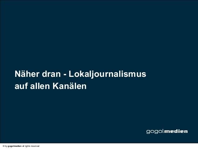 Näher dran - Lokaljournalismus           auf allen Kanälen           Headline© by gogolmedien all rights reserved