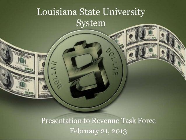 Louisiana State University         System Presentation to Revenue Task Force         February 21, 2013