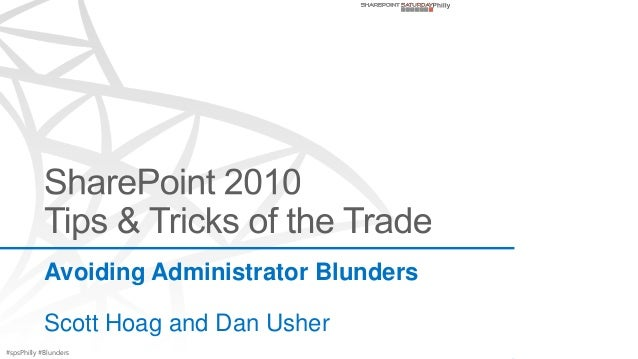SPSPhilly - SharePoint 2010 Tips & Tricks of the Trade - Avoiding Administrator Blunders