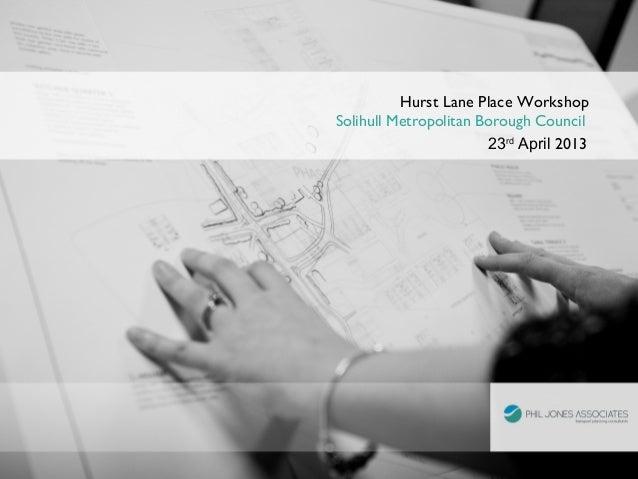 Hurst Lane Place WorkshopSolihull Metropolitan Borough Council23rdApril 2013