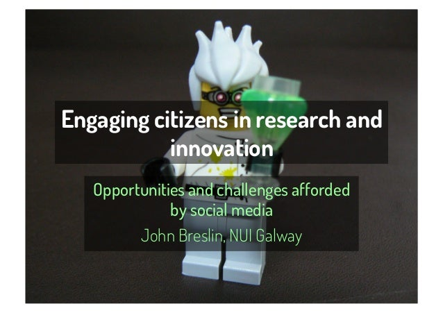 Engaging citizens in research and           innovation   Opportunities and challenges afforded              by social medi...