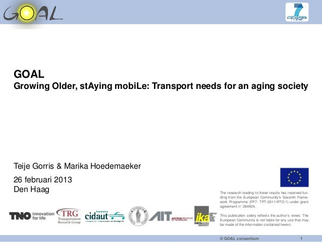 GOALGrowing Older, stAying mobiLe: Transport needs for an aging societyTeije Gorris & Marika Hoedemaeker26 februari 2013De...