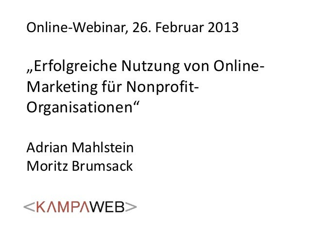 """Online-Webinar, 26. Februar 2013""""Erfolgreiche Nutzung von Online-Marketing für Nonprofit-Organisationen""""Adrian MahlsteinMo..."""