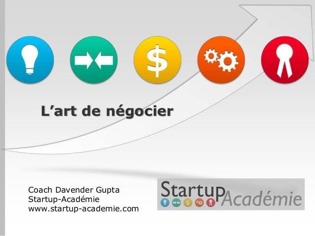 L'art de négocierCoach Davender GuptaStartup-Académiewww.startup-academie.com