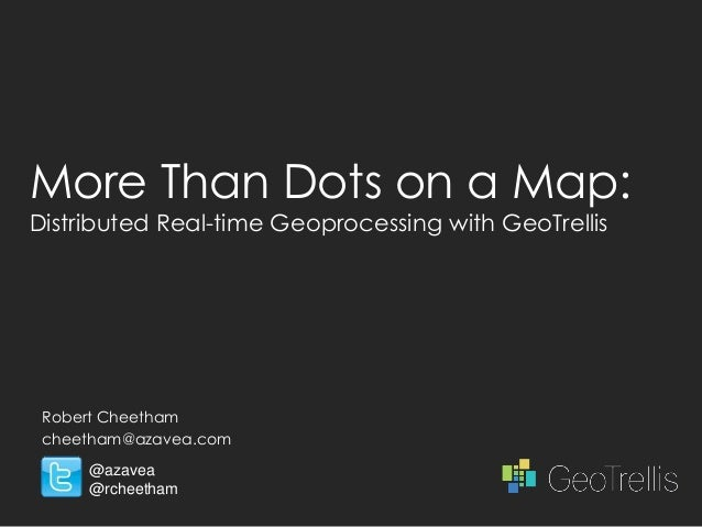 More Than Dots on a Map:Distributed Real-time Geoprocessing with GeoTrellis Robert Cheetham cheetham@azavea.com     @azave...