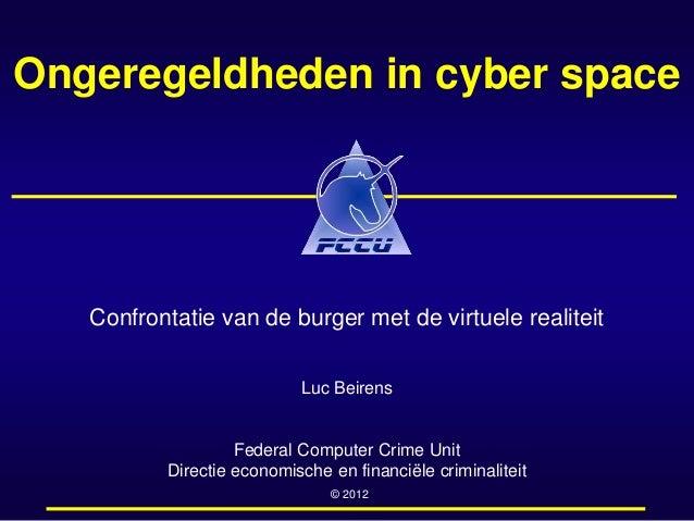 Ongeregeldheden in cyber spaceConfrontatie van de burger met de virtuele realiteitLuc BeirensFederal Computer Crime UnitDi...