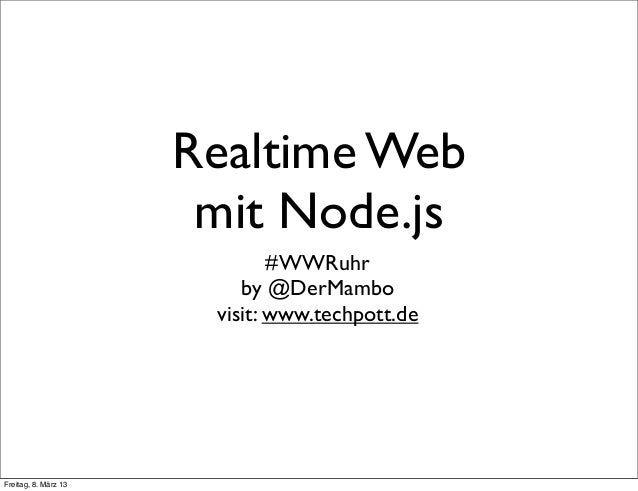 Realtime Web                       mit Node.js                              #WWRuhr                          by @DerMambo ...