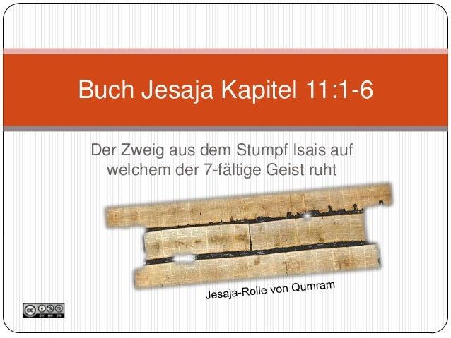 Buch Jesaja Kapitel 11:1-6 Der Zweig aus dem Stumpf Isais auf welchem der 7-fältige Geist ruht