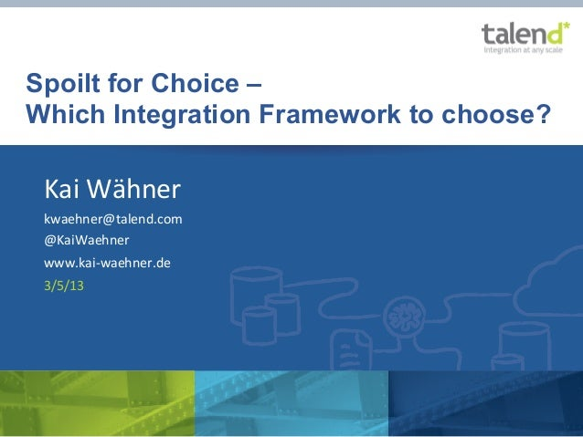 Spoilt for Choice –       Which Integration Framework to choose?               Kai	  Wähner	                 kwaehner@tale...
