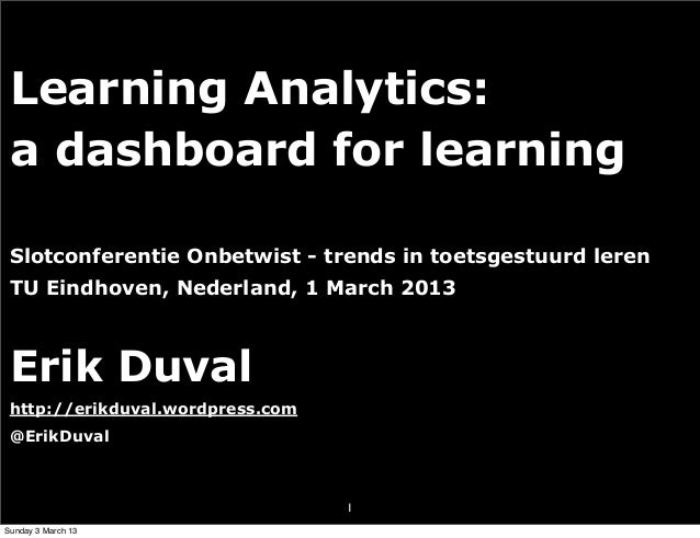 Learning Analytics: a dashboard for learning Slotconferentie Onbetwist - trends in toetsgestuurd leren TU Eindhoven, Neder...