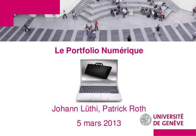 Le Portfolio NumériqueJohann Lüthi, Patrick Roth      5 mars 2013