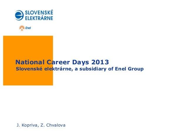 National Career Days 2013Slovenské elektrárne, a subsidiary of Enel GroupJ. Kopriva, Z. Chvalova