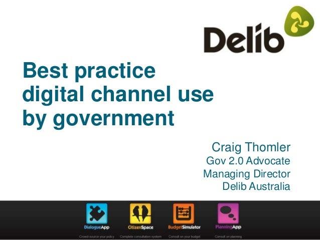 Best practicedigital channel useby governmentCraig ThomlerGov 2.0 AdvocateManaging DirectorDelib Australia