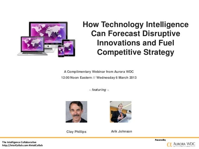 How Technology Intelligence Can Forecast Disruptive Innovations and Fuel Competitive Strategy