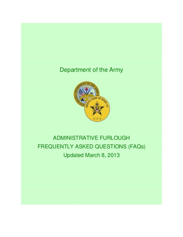 Department of the Army    ADMINISTRATIVE FURLOUGHFREQUENTLY ASKED QUESTIONS (FAQs)       Updated March 8, 2013