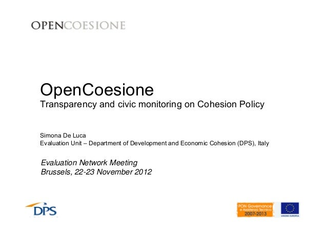 OpenCoesione  Transparency and civic monitoring on Cohesion Policy  Simona De Luca  Evaluation Unit – Department of Develo...