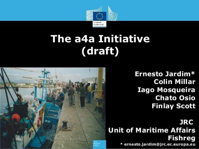 The a4a Initiative     (draft)                   Ernesto Jardim*                        Colin Millar                    Ia...