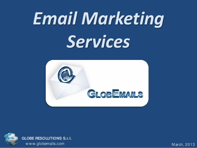 Email Marketing        ServicesGLOBE RESOLUTIONS S.r.l.  w w w .globemails.com    March, 2013