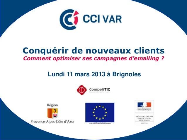 Conquérir de nouveaux clientsComment optimiser ses campagnes d'emailing ?       Lundi 11 mars 2013 à Brignoles