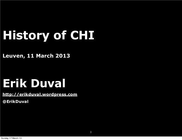 History of CHI Leuven, 11 March 2013 Erik Duval http://erikduval.wordpress.com @ErikDuval                                 ...