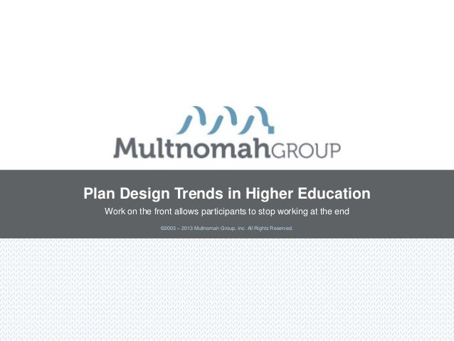 Plan Design Trends in Higher Education  Work on the front allows participants to stop working at the end                ©2...