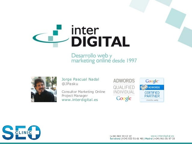 Jorge Pascual Nadal@JPaskuConsultor Marketing OnlineProject Managerwww.interdigital.es                             www.int...