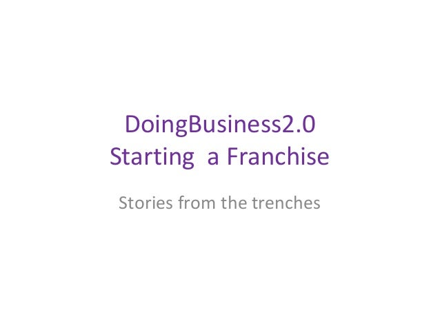 DoingBusiness2.0Starting a FranchiseStories from the trenches