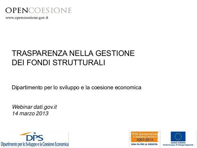 www.opencoesione.gov.it  TRASPARENZA NELLA GESTIONE DEI FONDI STRUTTURALI  Dipartimento per lo sviluppo e la coesione econ...