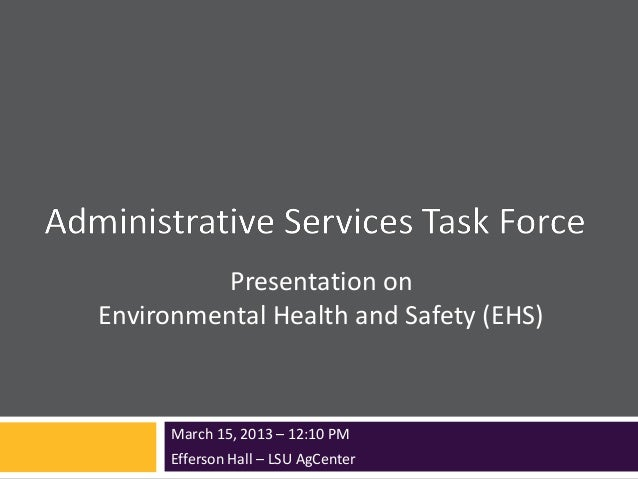 Presentation onEnvironmental Health and Safety (EHS)March 15, 2013 – 12:10 PMEfferson Hall – LSU AgCenter