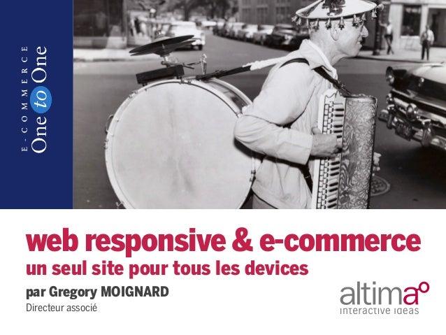web responsive & e-commerceun seul site pour tous les devicespar Gregory MOIGNARDDirecteur associé